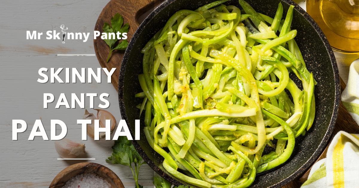 Skinny Pants Pad Thai