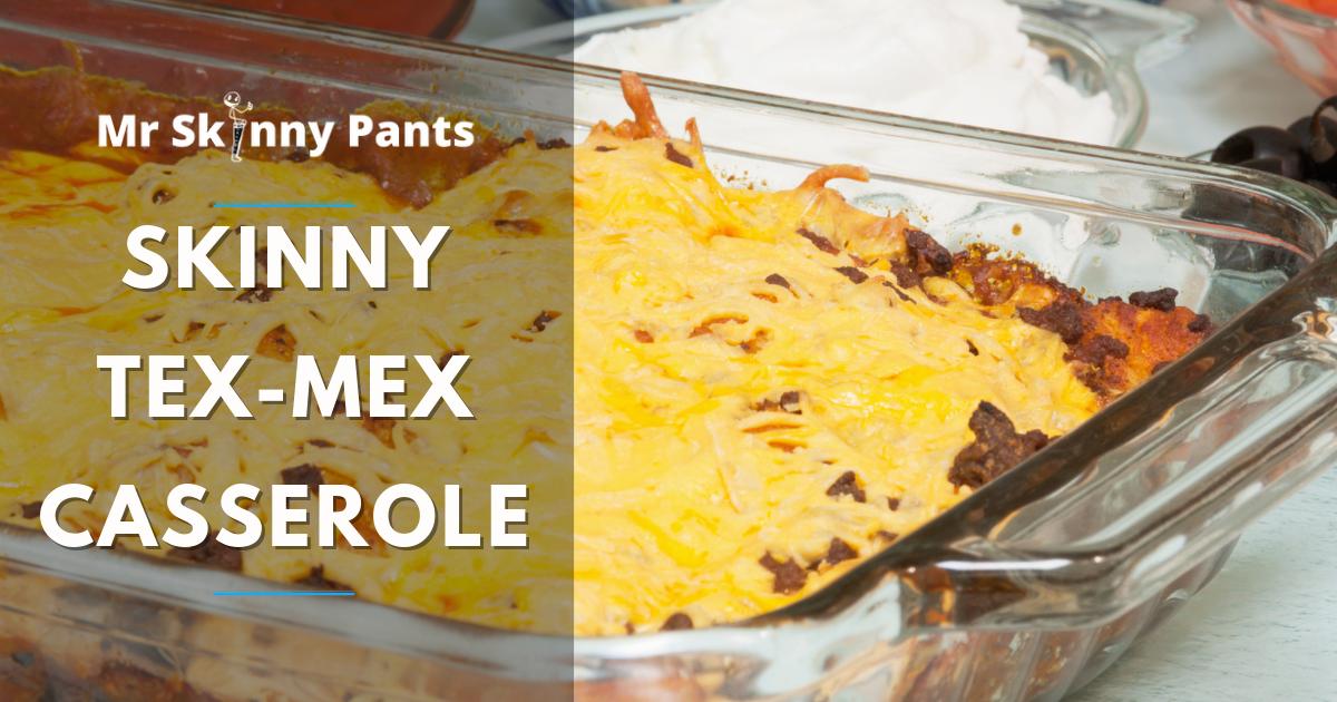 Skinny Tex-Mex Casserole